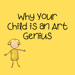 Why Your Child is an Art Genius